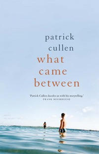 What Came Between by Patrick Cullen